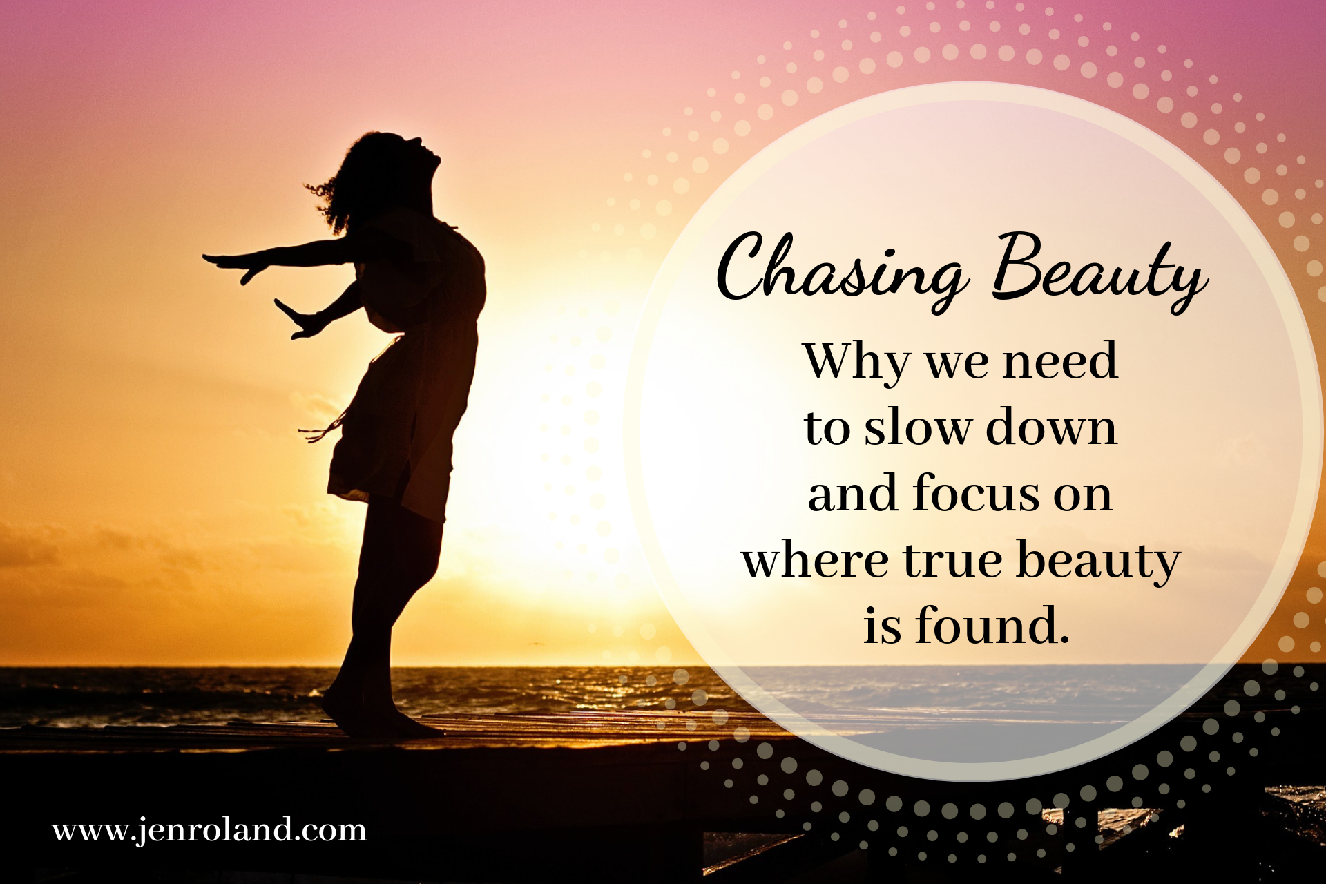 Chasing Beauty - Why We Need to Slow Down & Focus On Where